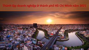 Thành lập doanh nghiệp ở thành phố Hồ Chí Minh năm 2021